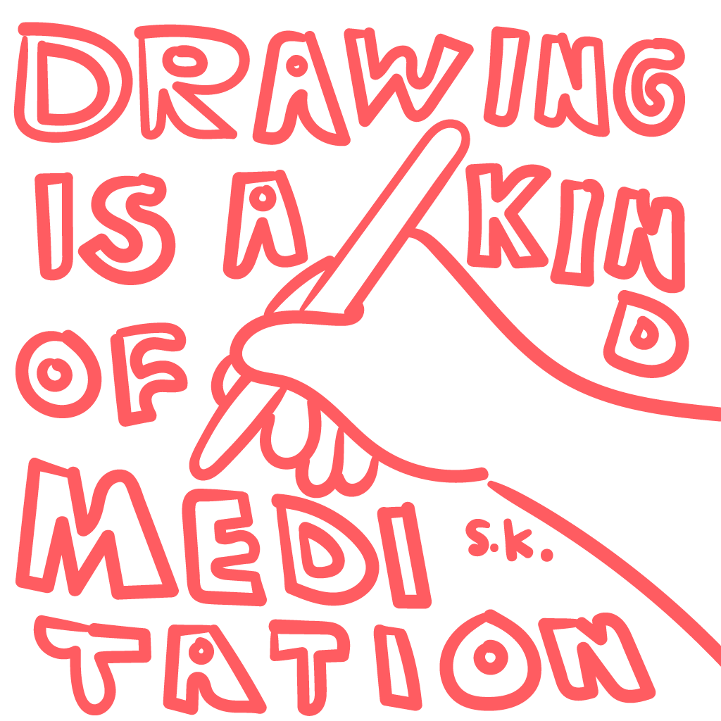 Drawing is a kind of meditation