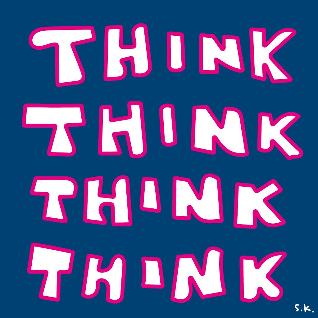 THINK THINK THINK THINK